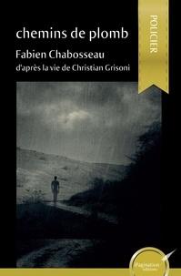 Fabien Chabosseau - Chemins de plomb.