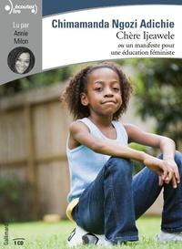 Chimamanda Ngozi Adichie - Chère Ijeawele, ou un manifeste pour une éducation féministe. 1 CD audio