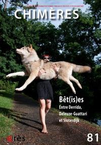 Manola Antonioli et Elias Jabre - Chimères N° 81 : Bêt(is)es - Entre Derrida, Deleuze-Guattari et Sloterdijk.