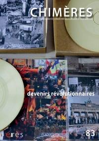Christiane Vollaire et Valentin Schaepelynck - Chimères N° 83 : Devenirs révolutionnaires.