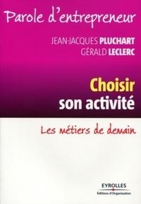 Jean-Jacques Pluchart et Gérard Leclerc - Choisir son activité - Les métiers de demain.