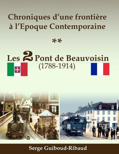 Serge Guiboud-Ribaud - Chroniques d'une frontière à l'époque contemporaine - Les 2 Pont de Beauvoisin (1788-1914).