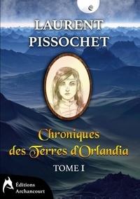 Laurent Pissochet - Chroniques des Terres d'Orlandia Tome 1 : .