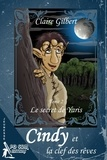Claire Gilbert - Cindy et la clef des rêves, le secret de Yaris - Tome 2.