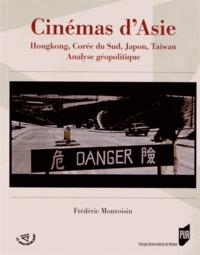 Frédéric Monvoisin - Cinémas d'Asie - Hongkong,CoréeduSud,Japon, Taiwan, analysegéopolitique.