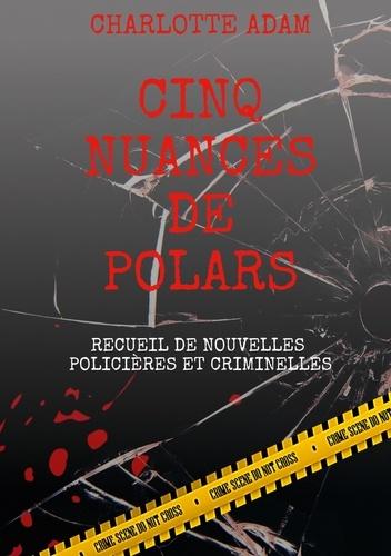 Charlotte Adam - Cinq nuances de polars - Recueil de nouvelles policières et criminelles.