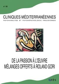 Marie-José Del Volgo - Cliniques méditerranéennes N° 82, 2010 : De la passion à l'oeuvre - Mélanges offerts à Roland Gori.
