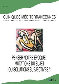 Alain Ducousso-Lacaze et Marie-José Grihom - Cliniques méditerranéennes N° 83, 2011 : Penser notre époque : mutations du sujet ou solutions subjectives ?.