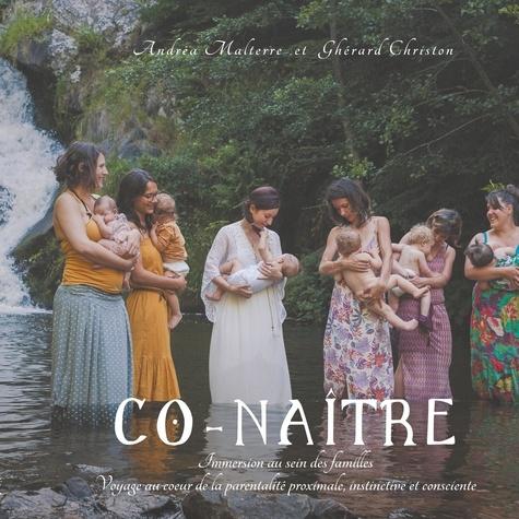 Andréa Malterre et Ghérard Christon - Co-naître - Immersion au sein des familles, Voyage au coeur de la parentalité proximale, instinctive et consciente.