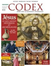 Priscille de Lassus et Régis Burnet - Codex N° 3, printemps 2017 : Jésus - Ce que savent les historiens et les archéologues.