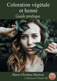 Marie-Christine Martens - Coloration végétale et henné - Guide pratique.