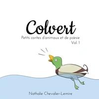 Nathalie Chevalier-Lemire - Colvert - Volume 1, Petits contes d'animaux et de poésie.