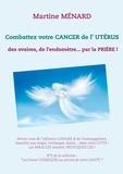 Martine Menard - Combattez votre cancer de l'utérus, des ovaires, de l'endomètre... par la prière !.