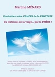 Martine Menard - Combattez votre cancer de la prostate, du testicule, de la verge... par la prière !.