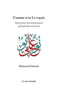 Mohamed Ouhraich - Comme si tu Le voyais - Sept points du cheminement spirituel dans le Coran.