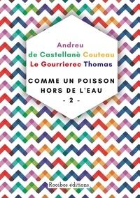 Thomas Andreu et François Couteau - Comme un poisson hors de l'eau - Tome 2.