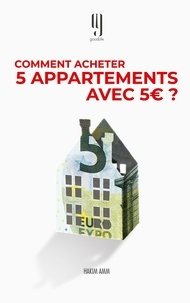 Hakim Amm - Comment acheter 5 appartements avec 5 euros? - Le livre des investisseurs immobiliers qui réussissent.