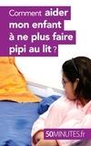 Dominique Van der Kaa - Comment aider mon enfant à ne plus faire pipi au lit ?.