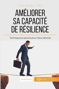 Nicolas Martin - Comment améliorer sa capacité de résilience ? - Apprendre à rebondir après un coup dur.