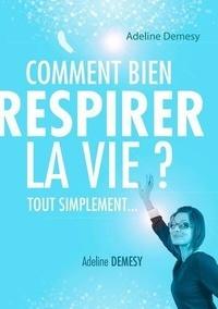 Adeline Demesy - Comment bien respirer la vie ?.