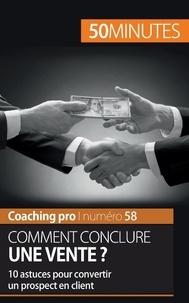 Irène Guittin - Comment conclure une vente ? - 10 astuces pour convertir un prospect en client.