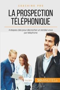 Noé Spies - Comment décrocher un rendez-vous par téléphone ? - La prospection téléphonique en 4 étapes.