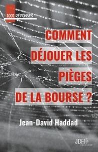 Jean-David Haddad - Comment déjouer les pièges de la bourse ?.