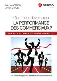 Nicolas Caron et Antoni Girod - Comment développer la performance des commerciaux ? - Coachez vos commerciaux comme des athlètes !.