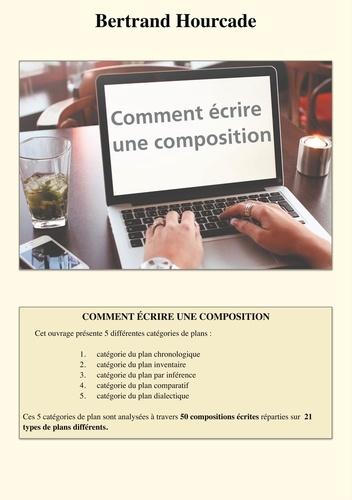 Bertrand Hourcade - Comment écrire une composition - 50 modèles pour apprendre à structurer un texte.