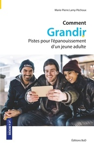 Marie-Pierre Lamy-Péchoux - Comment grandir - Pistes pour l'épanouissement d'un jeune adulte.