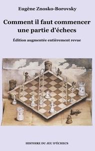 Eugène Znosko-Borovsky - Comment il faut commencer une partie d'échecs.