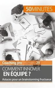 Nicolas Zinque - Comment innover en équipe ? - Astuces pour un brainstorming fructueux.