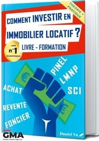 Daniel Vu - Comment investir en immobilier locatif ? - Livre - Formation : Pinel, LMNP, SCI, Achat, Revente.