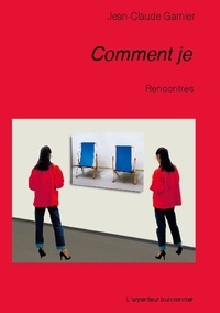 Jean-Claude Garnier - Comment je - Rencontres.