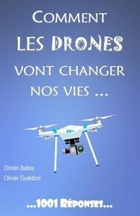 Dimitri Batsis et Olivier Gualdoni - Comment les drones vont changer nos vies....