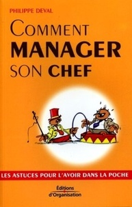 Philippe Deval - Comment manager son chef.