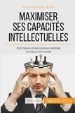 Maïlys Charlier - Comment maximiser ses capacités intellectuelles ? - Techniques pour exploiter au mieux son mental.