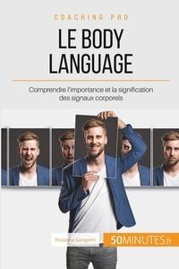 Rosanna Gangemi - Comment mieux communiquer avec le body language ? - Maîtriser les signaux corporels pour renvoyer une image positive.