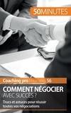 Florence Schandeler - Comment négocier avec succès ? - Trucs et astuces pour réussir toutes vos négociations.