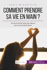 Christophe Peiffer - Comment prendre sa vie en main ? - Se reconnecter avec ses valeurs pour trouver le bonheur.