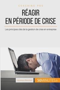 Comment réagir en période de crise ? - Les principes clés dune bonne gestion de crise en entreprise.pdf