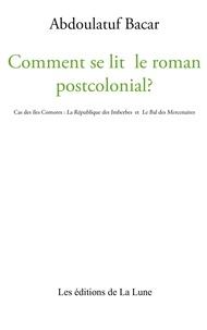 Abdoulatuf Bacar - Comment se lit le roman postcolonial ? - Cas des îles Comores : La République des Imberbes et Le Bal des Mercenaires.