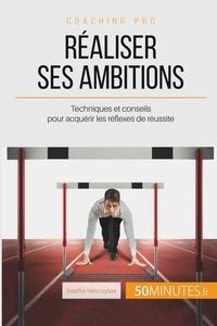 Sophie Vercruysse - Comment se montrer à la hauteur de ses ambitions ? - Acquérir les réflexes de réussite.