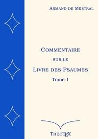 Armand de Mestral - Commentaire sur le Livre des Psaumes - Tome 1, Psaumes 1 à 70.