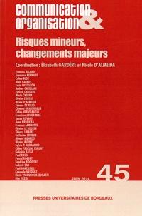 Elizabeth Gardère et Nicole d' Almeida - Communication & Organisation N° 45, Juin 2014 : Risques mineurs, changements majeurs.