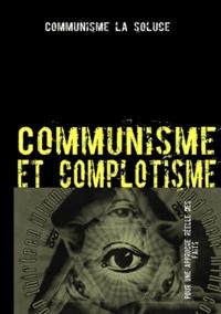 Collectif - Communisme et complotisme - Contre les délires complotistes anti-communistes.