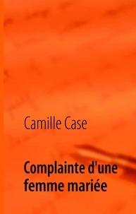 Camille Case - Complainte d'une femme mariée.