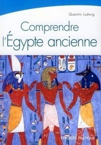 Quentin Ludwig - Comprendre l'Egypte ancienne.