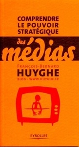 François-Bernard Huyghe - Comprendre le pouvoir stratégique des médias.