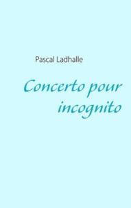 Pascal Ladhalle - Concerto pour incognito - En ersatz majeur.